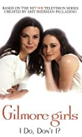 Gilmore Girls: I Do, Don&#39;t I?