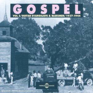Gospel : Vol 3 : Guitar evangelists & Bluesmen
