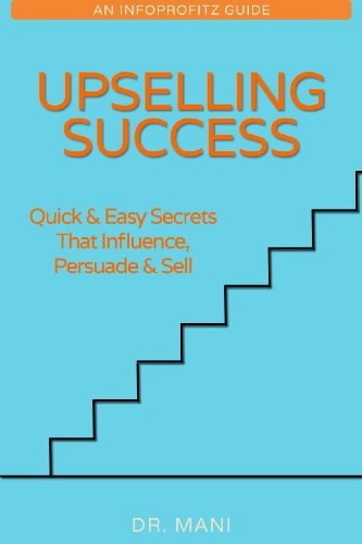 UPSELLING SUCCESS - The Quickest Ways To Influence, Persuade & Sell