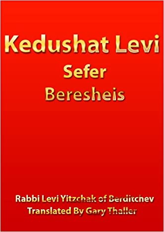 Kedushat Levi - Sefer Beresheis (English translation): Commentary on Torah, Tanach, Talmud and Zohar. Learn to draw the flow of goodness and blessings upon yourself.