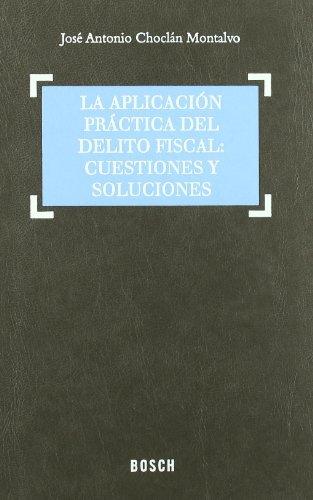 La aplicación práctica del delito fiscal: Cuestiones y soluciones: Adaptado a la Reforma penal de la L.O. 5/2010