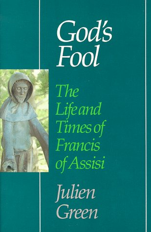 God's Fool: The Life of Francis of Assisi (Perennial Library), JULIEN GREEN