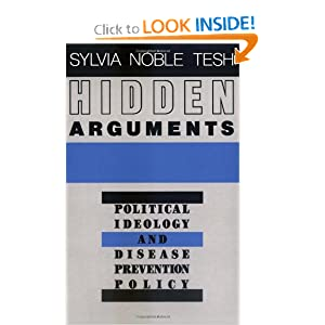 Hidden Arguments: Political Ideology and Disease Prevention Policy Sylvia Noble Tesh