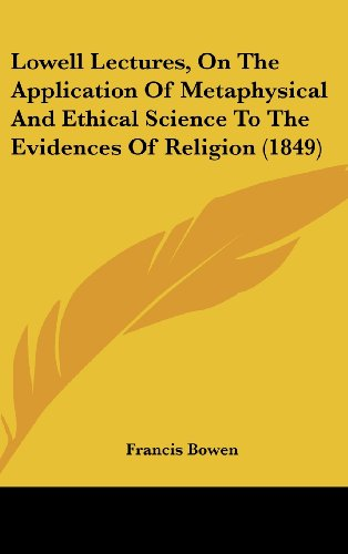 Lowell Lectures, on the Application of Metaphysical and Ethical Science to the Evidences of Religion (1849)