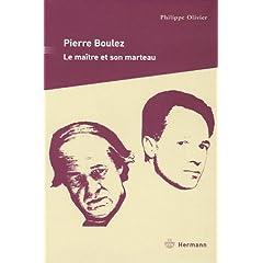 Pierre Boulez : Le ma�tre et son marteau (Biographie)