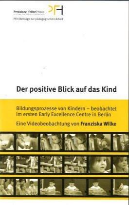 der-positive-blick-auf-das-kind-av-bildungsprozesse-von-kindern-beobachtet-im-ersten-early-excellenc