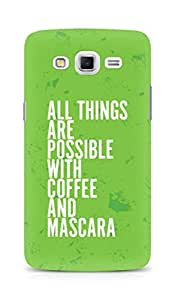 AMEZ all things are possible with coffee and mascara Back Cover For Samsung Galaxy Grand 3