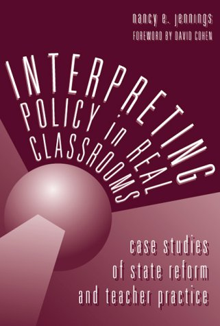 Interpreting Policy in Real Classrooms: Case Studies of State Reform and Teacher Practice: Care Studies of State Reform and Teacher Practice