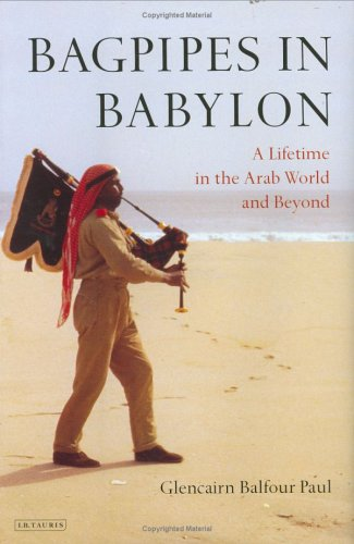 Bagpipes in Babylon: A Lifetime in the Arab World and Beyond