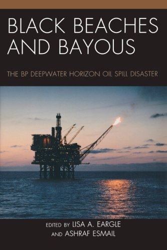 Black Beaches And Bayous: The Bp Deepwater Horizon Oil Spill Disaster
