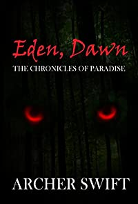 (FREE on 10/24) Eden, Dawn: The Chronicles Of Paradise by Archer Swift - http://eBooksHabit.com