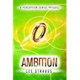 AMBITION: A short story prequel to Perception. (The Perception Trilogy) ~ Elle Strauss