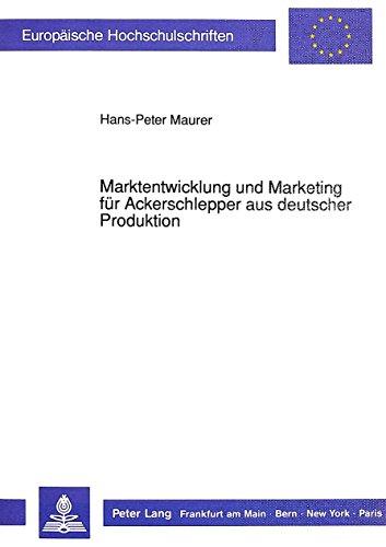 Marktentwicklung Und Marketing Für Ackerschlepper Aus Deutscher Produktion (European University Studies. Series V, Economics And Management) (German Edition)