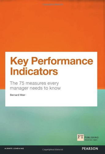 Key Performance Indicators (KPI):The 75 measures every manager needs  to know (Financial Times Series)