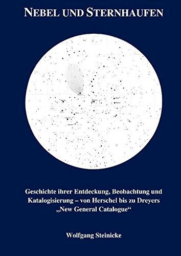 Nebel und Sternhaufen: Geschichte ihrer Entdeckung, Beobachtung und Katalogisierung - von Herschel bis Dreyers