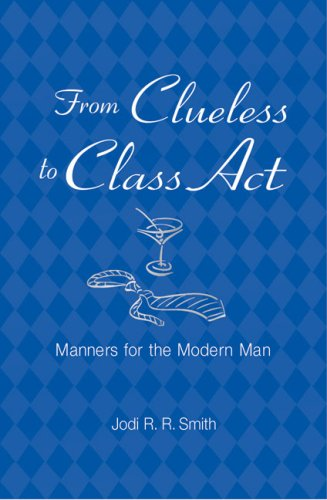 From Clueless to Class Act: Manners for the Modern Man, Jodi R. R. Smith