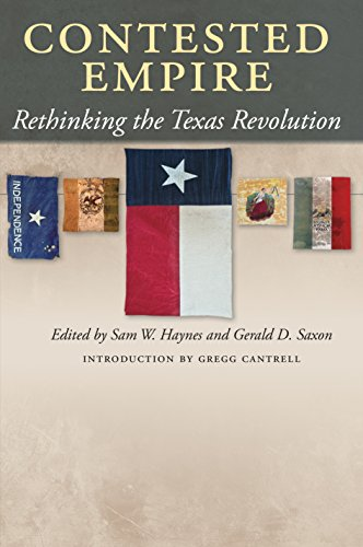 Contested Empire: Rethinking the Texas Revolution (Walter Prescott Webb Memorial Lectures, published for the University of Texas at Arlington by Texas A&M University Press)