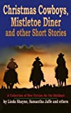 img - for Christmas Cowboys, Mistletoe Diner and other Short Stories: A Collection of New Fiction for the Holidays by Linda Shayne (2012-11-16) book / textbook / text book
