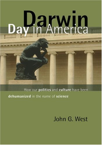 Darwin Day in America: How Our Politics and Culture have been Dehumanized in the Name of Science, JOHN G. WEST