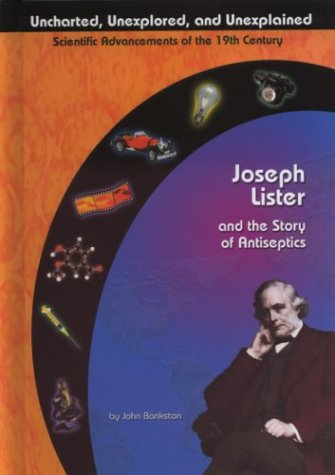 Joseph Lister And The Story Of Antiseptics (Uncharted, Unexplored, And Unexplained)