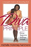 The Diva Principle: A Sistergirl's Guide: Secrets to Divine Inspiration for Victorious Attitude