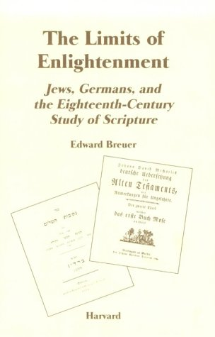 The Limits of Enlightenment: Jews, Germans and the Eighteenth-century Study of Scripture (Harvard Judaic Monographs)