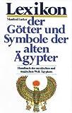 Lexikon der Götter und Symbole der alten Ägypter. Handbuch der mystischen und magischen Welt Ägyptens