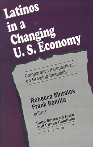 Latinos in a Changing US Economy: Comparative Perspectives on Growing Inequality (SAGE Series on Race and Ethnic Relations)