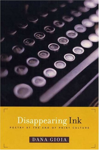 Disappearing Ink: Poetry at the End of Print Culture, DANA GIOIA
