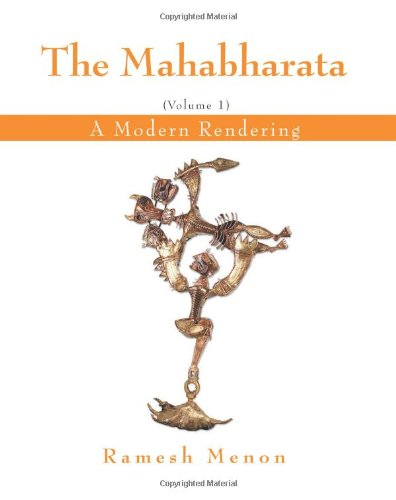 The Mahabharata: A Modern Rendering, Vol 1