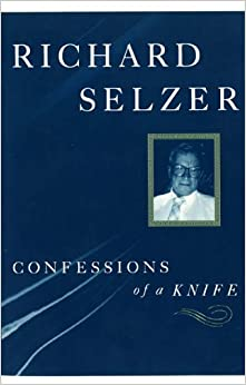the knife richard selzer After all, it's violent to take up a knife and cut open a person's body and rummage around with your hands i think i was attracted to the horrific — richard selzer as quoted in randy hutter epstein, 'richard selzer, who fictionalized medicine's absurdity and gore, dies at 87', new york times (15 jun 2016) explaining why.