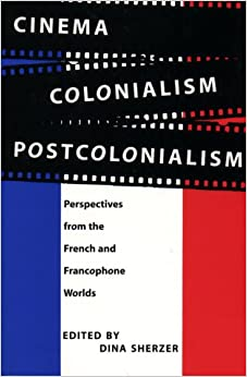 Cinema Colonialism Postcolonialism perspectives from the French and francophone world