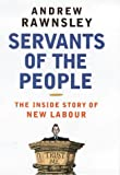 Servants of the People: The Inside Story of New Labour Andrew Rawnsley