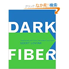 Dark Fiber: Tracking Critical Internet Culture (Electronic Culture: History, Theory, and Practice)