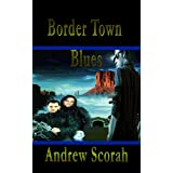 Border Town Blues (Dalton's Blues Book 2)by Andrew Scorah