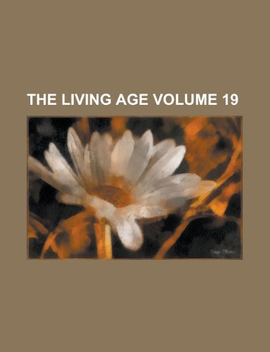 The Living Age Volume 19