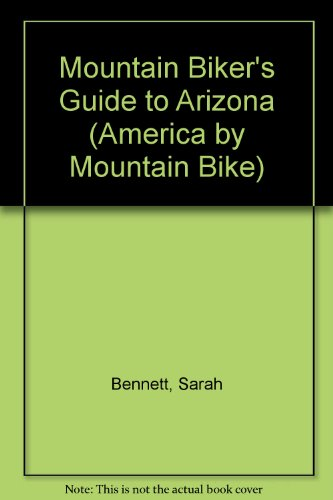 The Mountain Biker's Guide to Arizona (Dennis Coello's America By Mountain Bike)