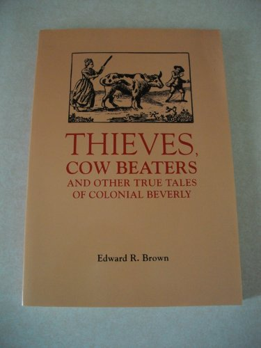 Thieves, Cow Beaters, and Other True Tales of Colonial Beverly PDF