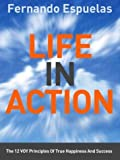 img - for Life In Action: The 12 Voy Principles of True Happiness and Success by Espuelas, Fernando (2004) Hardcover book / textbook / text book
