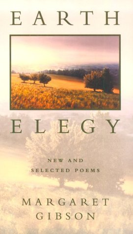 Earth Elegy : New and Selected Poems, MARGARET GIBSON