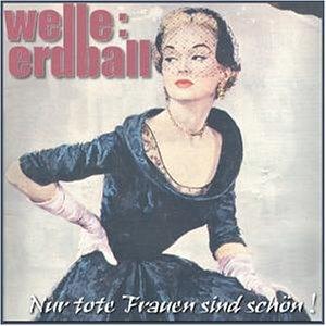 Welle:Erdball - Nur Tote Frauen Sind Schn - Zortam Music