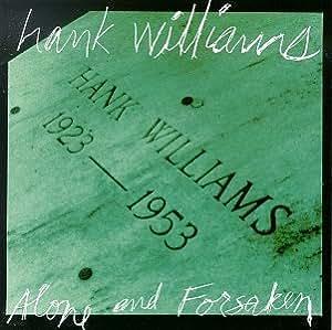 Hank Williams Sr Alone Forsaken Music