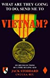 img - for What Are They Going To Do, Send Me To Vietnam? : My Recollections of a Time So Long Ago 1st edition by Jack C. Stoddard (2000) Paperback book / textbook / text book