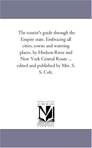 The tourist's guide through the Empire state. Embracing all cities, towns and watering places, by Hudson River and New Y