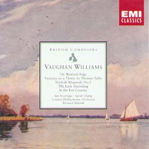 Vaughan Williams: Fantasia on a Theme by Thomas Tallis; On Wenlock Edge; Norfolk Rhapsody No.1; The Lark Ascending; In the Fen Country (British Composers) by EMI CLASSICS.