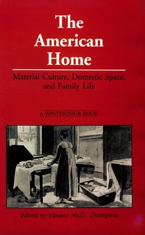 The American Home: Material Culture, Domestic Space, and Family Life
