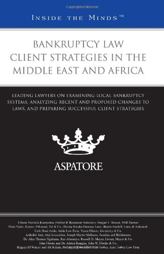 Bankruptcy Law Client Strategies in the Middle East and Africa: Leading Lawyers on Examining Local Bankruptcy Systems, Analyzing Recent and Proposed ... Client Strategies (Inside the Minds)