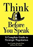 img - for Think Before You Speak: A Complete Guide to Strategic Negotiation   [THINK BEFORE YOU SPEAK] [Hardcover] book / textbook / text book