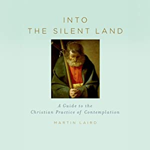 Into the Silent Land: A Guide to the Christian Practice of Contemplation | [Martin Laird]
