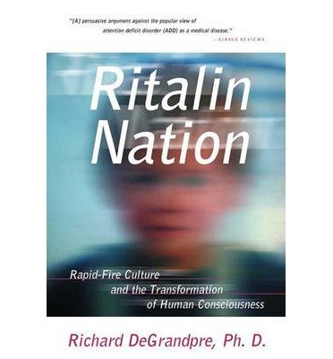 ritalin-nation-rapid-fire-culture-and-the-transformation-of-human-consciousness-author-richard-degra